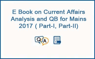 E Book on Current Affairs Analysis and QB for Mains 2017 ( Part-I, Part-II)